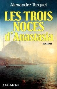 Alexandre Torquet - Les Trois Noces d'Anastasia.