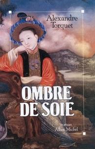 Alexandre Torquet - Ombre de soie.