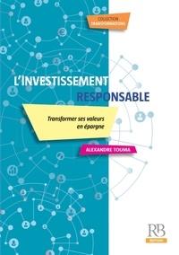 Alexandre Touma - L'investissement responsable - Transformer ses valeurs en épargne.