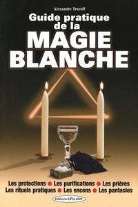 Guide pratique de la magie blanche - Alexandre Travoff |