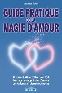 Alexandre Travoff - Guide pratique de la magie d'amour.