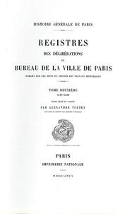 Alexandre Tuetey - Registre des délibérations du bureau de la Ville de Paris - Tome 2, 1527-1539.