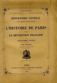 Alexandre Tuetey - Répertoire général des sources manuscrites de l'histoire de Paris pendant la Révolution française - Tome 3, Assemblée Constituante (3e partie).
