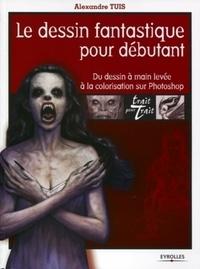 Alexandre Tuis - Le destin fantastique pour débutant - Du dessin à main levée à la colorisation sur Photoshop.