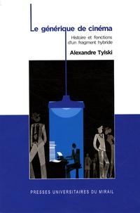 Alexandre Tylski - Le générique de cinéma - Histoire et fonctions d'un fragment hybride.