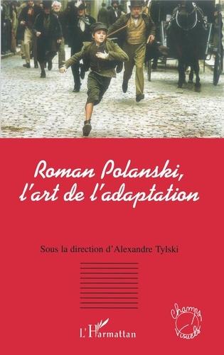 Alexandre Tylski - Roman Polanski, l'art de l'adaptation.