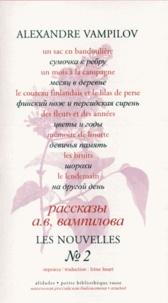 Alexandre Vampilov - Les nouvelles - Tome 2, Un sac en bandoulière ; Un mois à la campagne ; Le couteau finlandais et le lilas de perse ; Des fleurs et des années ; Mémoire de linotte ; Des bruits ; Le lendemain.