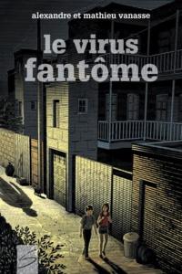 Alexandre Vanasse et Mathieu Vanasse - Le virus fantôme.
