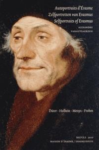Alexandre Vanautgaerden et  Maison d'Erasme - Autoportraits d'Erasme - Dürer, Holbein, Metsys, Froben : Recueils épistolaires et représentations figurées.