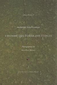 Alexandre Vanautgaerden et Jean-Paul Brohez - L'homme qui tomba des étoiles.