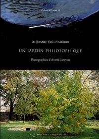 Alexandre Vanautgaerden - Un jardin philosophique.