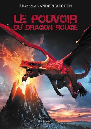 Alexandre Vanderhaeghen - Le pouvoir du dragon rouge.