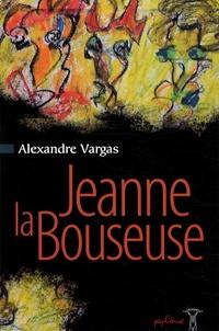 Alexandre Vargas - Jeanne la Bouseuse - Suivie de La Hyène et de La Femme qui pleure.