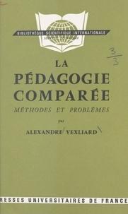 Alexandre Vexliard et Marc-André Bloch - La pédagogie comparée - Méthodes et problèmes.