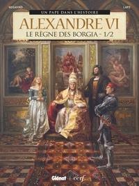 Bernard Lecomte - Alexandre VI - Tome 01 - Le Règne des Borgia 1/2.
