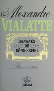 Alexandre Vialatte et Ferny Besson - Bananes de Königsberg.
