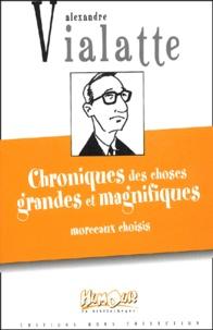 Alexandre Vialatte - Chroniques des choses grandes et magnifiques - Morceaux choisis.