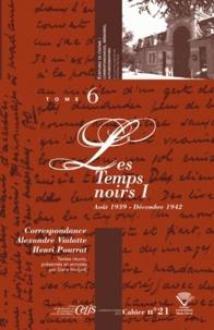 Alexandre Vialatte et Henri Pourrat - Correspondance Alexandre Vialatte - Henri Pourrat (1916-1959) - Tome 6, Les Temps noirs Volume 1 (août 1939 - décembre 1942).