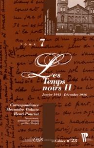 Alexandre Vialatte et Henri Pourrat - Correspondance Alexandre Vialatte - Henri Pourrat (1916-1959) - Tome 7, Les temps noirs Volume 2 (janvier 1943 - décembre 1946).
