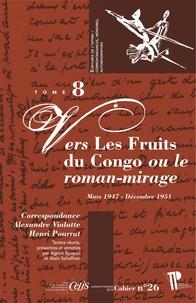 """Alexandre Vialatte et Henri Pourrat - Correspondance Alexandre Vialatte - Henri Pourrat (1916-1959) - Tome 8, Vers """"Les Fruits du Congo"""" ou le roman-mirage (mars 1947 - décembre 1951)."""
