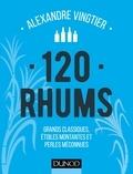 Alexandre Vingtier - 120 rhums - Grands classiques, étoiles montantes et perles méconnues.