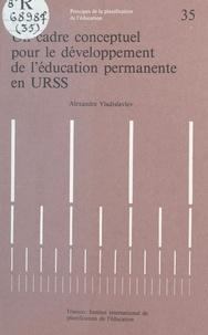 Alexandre Vladislavlev - Un cadre conceptuel pour le développement de l'éducation permanente en URSS.