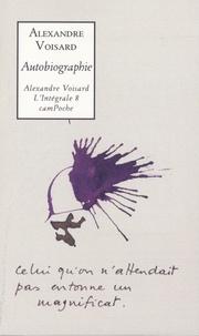 Alexandre Voisard - Alexandre Voisard l'Intégrale Tome 8 : Autobiographie - Le mot musique ou L'enfance d'un poète.