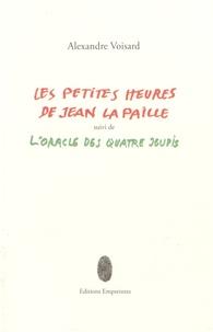Alexandre Voisard - Les petites heures de Jean la Paille suivi de L'oracle des quatre jeudis.