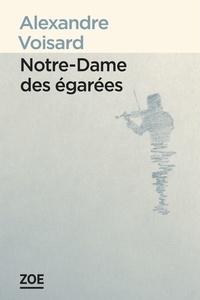 Alexandre Voisard - Notre-Dame des égarées.