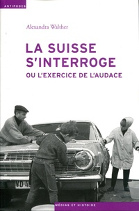 Alexandre Walther - La Suisse s'interroge ou l'exercice de l'audace.