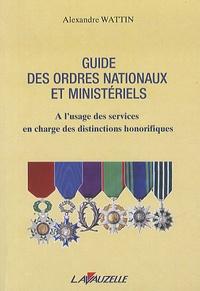 Alexandre Wattin - Guide des ordres nationaux et ministériels - A l'usage des services en charge des distinctions honorifiques.
