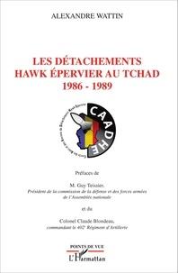 Alexandre Wattin - Les détachements Hawk épervier au Tchad 1986-1989.