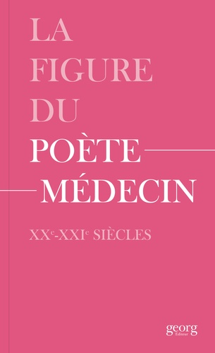 La figure du poète-médecin. XXe-XXIe siècles
