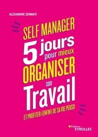 Alexandre Zermati - Self Manager - 5 jours pour mieux organiser son travail et profiter (enfin) de sa vie perso.
