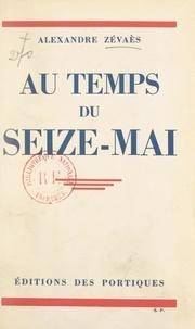 Alexandre Zévaès - Au temps du Seize-Mai.