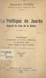 Alexandre Zévaès - La politique de Jaurès devant le jury de la Seine - Plaidoirie prononcée à la Cour d'assises le 29 mars 1919, dans l'affaire Raoul Villain.