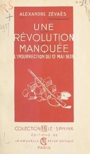 Alexandre Zévaès - Une révolution manquée - L'insurrection du 12 mai 1839.
