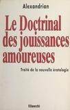 Alexandrian - Le doctrinal des jouissances amoureuses - Traité de la nouvelle érotologie.