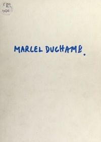 Alexandrian et Lee Boltus - Marcel Duchamp.