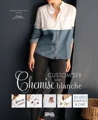 Alexandrine Barthomeuf - Customiser une chemise blanche - 20 idées simples & chic.