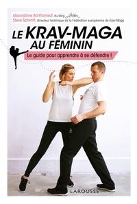 Alexandrine Barthomeuf et Steve Schmitt - Le krav-maga au féminin - Le guide pour apprendre à se défendre !.