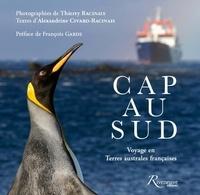 Alexandrine Civard-Racinais et Thierry Racinais - Cap au Sud, voyage en Terres australes françaises.