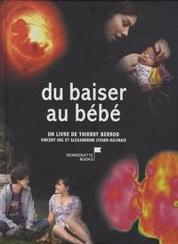 Alexandrine Civard-Racinais et Thierry Berrod - Du baiser au bébé - Du premier amour au miracle de la vie.