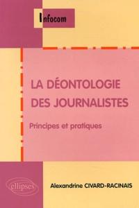 Alexandrine Civard-Racinais - La déontologie des journalistes - Principes et pratiques.