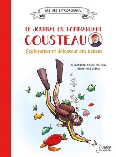 Le journal du commandant Cousteau. Explorateur et défenseur des océans