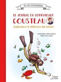 Alexandrine Civard-Racinais et Pierre-Yves Cezard - Le journal du commandant Cousteau - Explorateur et défenseur des océans.