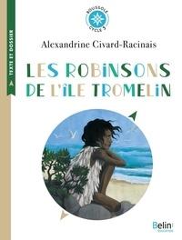 Alexandrine Civard-Racinais - Les Robinsons de l'île Tromelin - L'histoire vraie de Tsimiavo (Cycle 3).