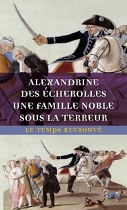 Alexandrine Des Echerolles - Une famille noble sous la Terreur.