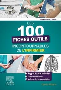 Alexandrine Louvié - Les 100 fiches outils incontournables de l'infirmier.