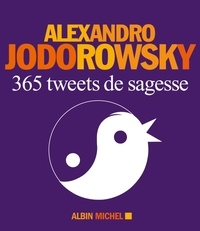 Alexandro Jodorowsky et Alexandro Jodorowsky - 365 Tweets de sagesse.